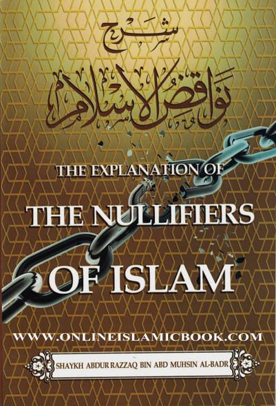 The Explanation of the Nullifiers of Islam by Shaykh Abdur Razzaq bin Abd Muhsin Al-Badr,The Explanation of the Nullifiers of Islam,9781943090860,