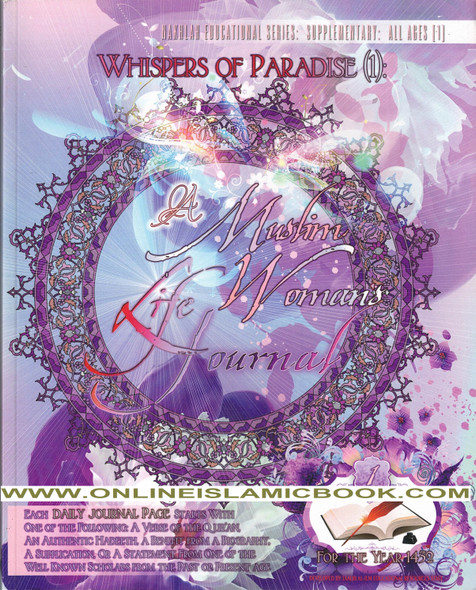 Whispers of Paradise (1): A Muslim Woman's Life Journal: An Islamic Daily Journal Which Encourages Reflection & Rectification,9781449579838,