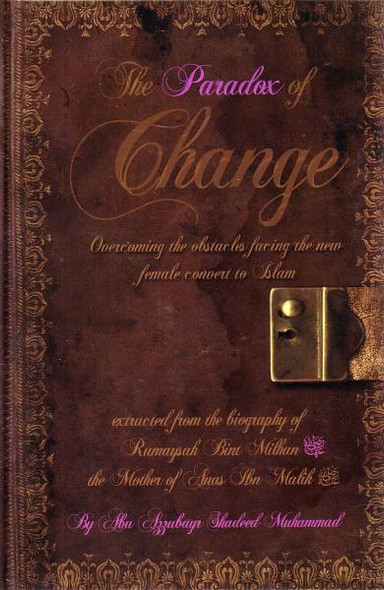 The Paradox of Change Overcoming the Obstacles Facing the New Female Convert to Islam