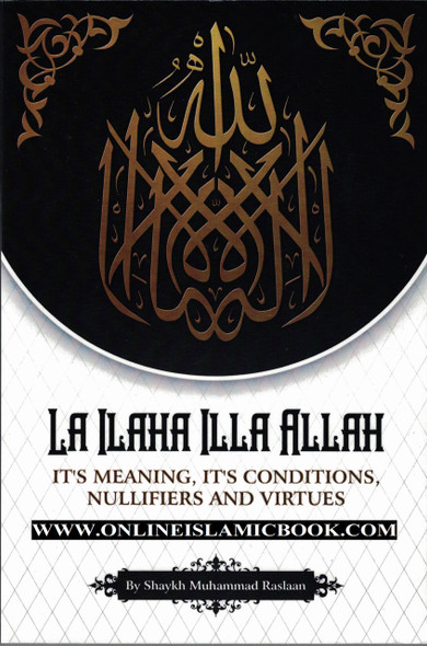 La Ilaha Illa Allah: It's Meaning, It's Conditions, It's Nullifiers and Virtues