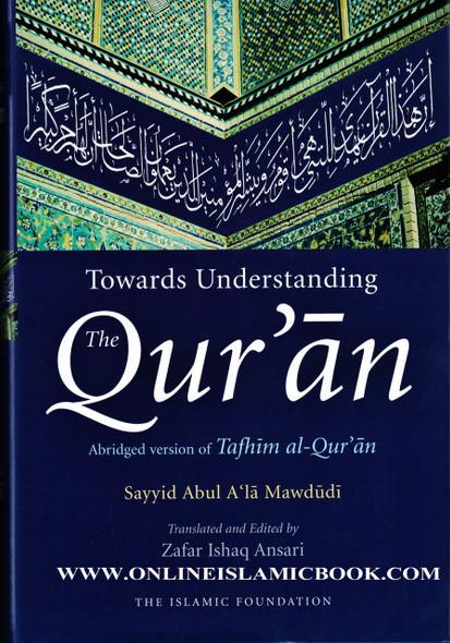 Toward Understanding The Quran ( Abridged Version Of Tafhim Al Quran)