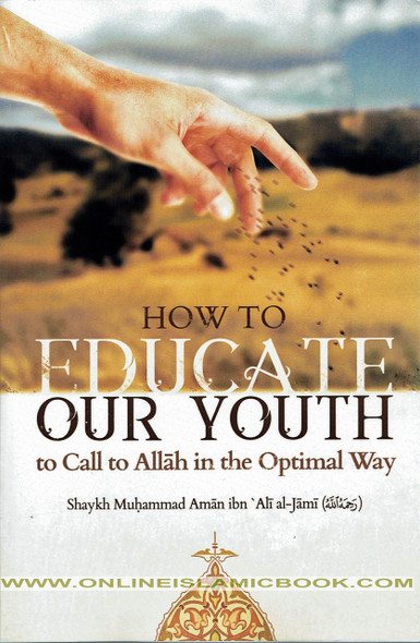 How To Educate Our Youth To Call To Allah In The Optimal Way,9781635872149,
