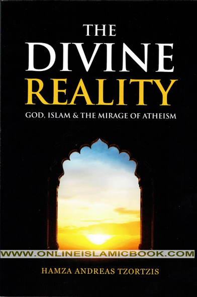 The Divine Reality God, Islam & The Mirage Of Atheism