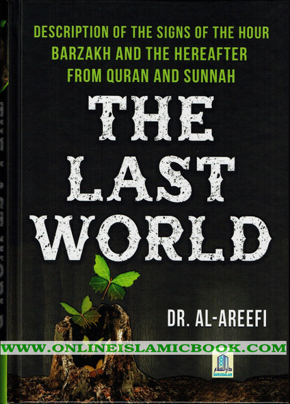 The Last World Description of the signs of the hour Barzakh and the Hereafter from Quran and Sunnah