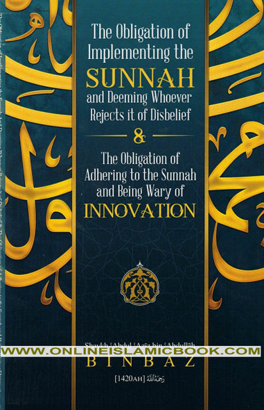 The Obligation Of Implementing The Sunnah & Deeming Whoever Rejects It Of Disbelief,9781642042726,