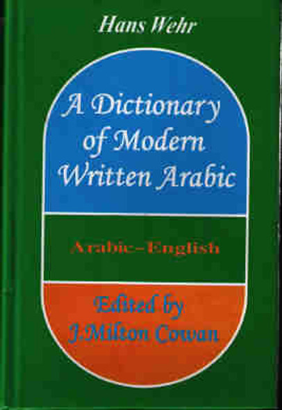 A Dictionary of Modern Written Arabic (Arabic-English) By Hans Wehr