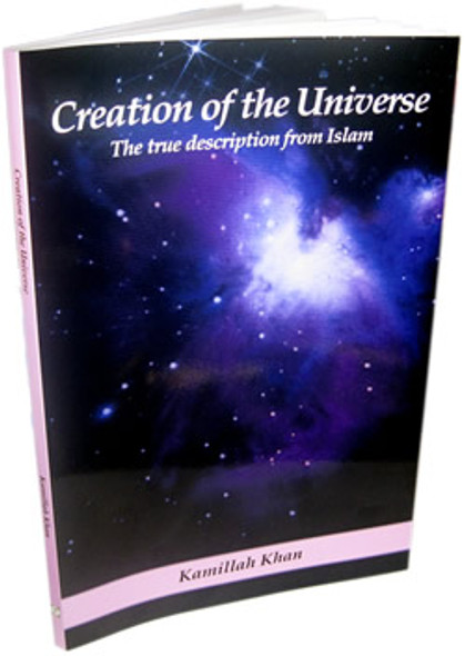 Creation of the Universe The true description from Islam By Kamillah Khan