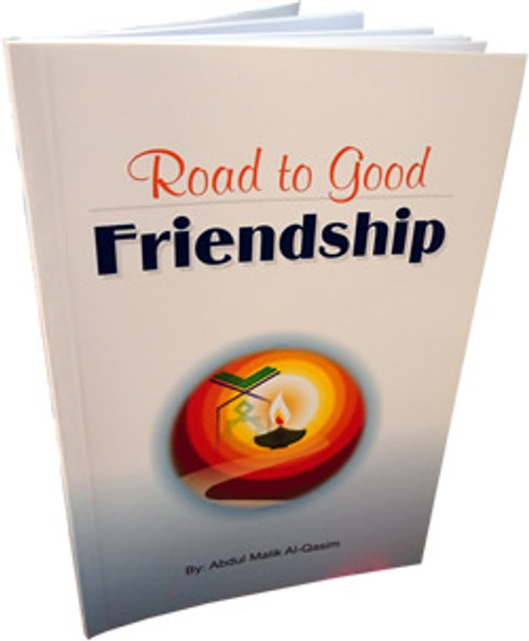 Road to Good Friendship by Abdul Malik Al-Qasim