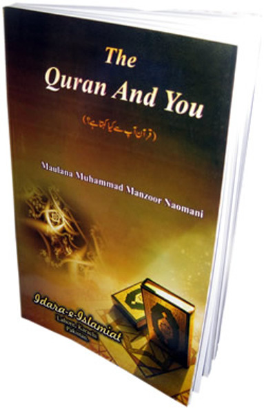 The Quran and You By Maulana Muhammad Manzooor Naomani