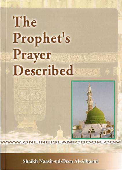 The Prophet's Prayer Described by Shaikh Naasir-ud-Deen Al-Albaani