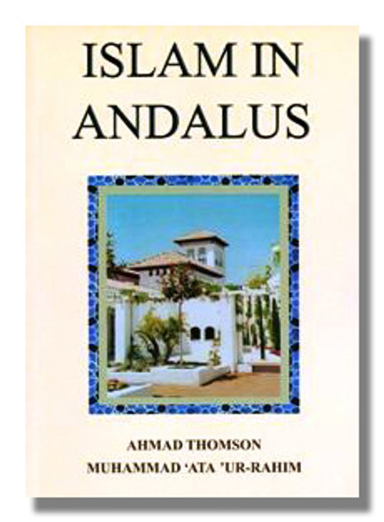 Islam in Andalus By Ahmad Thomson