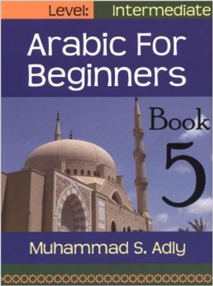 Arabic for Beginners Book 5 Intermediate Level