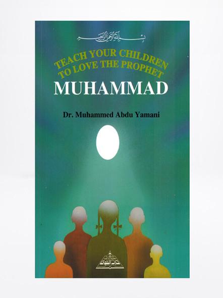 Teach your children to love the prophet Muhammad