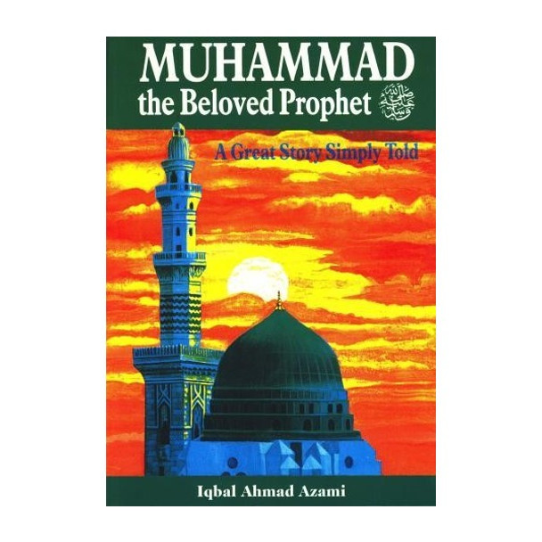 Muhammad the Beloved Prophet (PBUH) A Great Story Simply Told