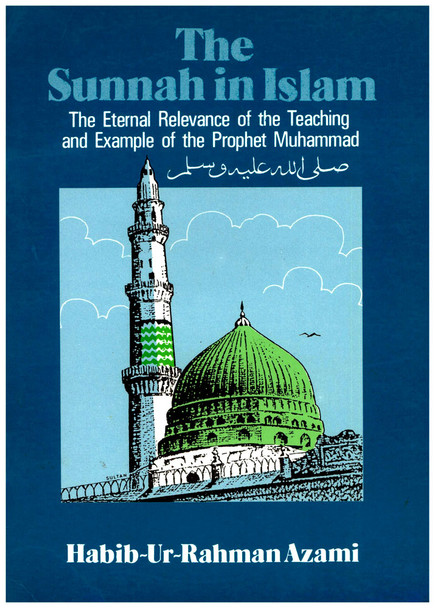 The Sunnah in Islam : The Eternal Relevance of the Teaching and Example of the Prophet Muhammad