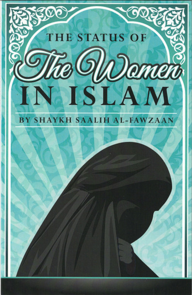 The Status of The Women in Islam By Shaykh Saalih Al-Fawzaan,9781467582315,