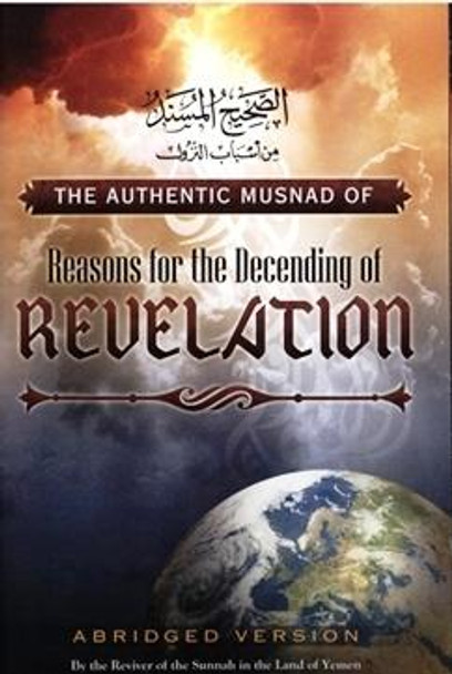 The Authentic Musnad Of Reasons For The Descending Of Revelation,9781467518215,