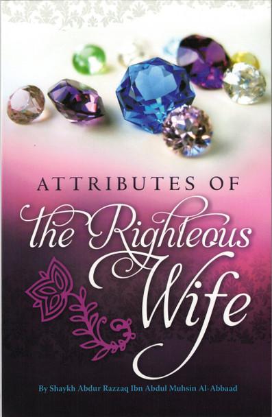 Attributes Of The Righteous Wife by Shaykh Abdur Razzaq Ibn Abdur Mushin Al-Abbaad,9781467501064,