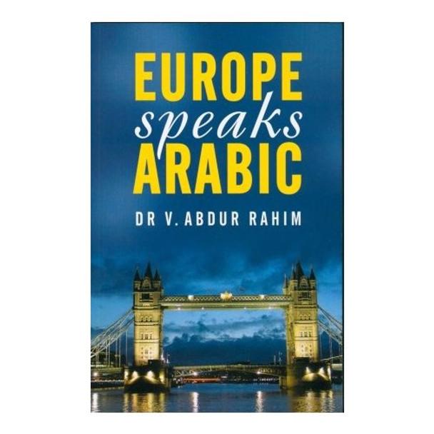 Europe Speaks Arabic by Dr. V. Abdur Rahim
