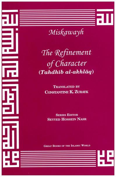 The Refinement of Character : An English translation of Tahdhib al-Akhlaq