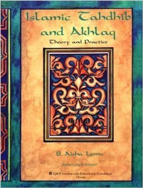 Islamic Tahdhib and Akhlaq, Theory and Practice By Aisha Lemu