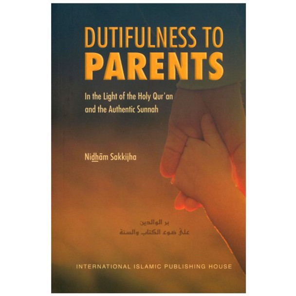 Dutifulness to Parents in the Light of the Holy Quran and the Authentic Sunnah