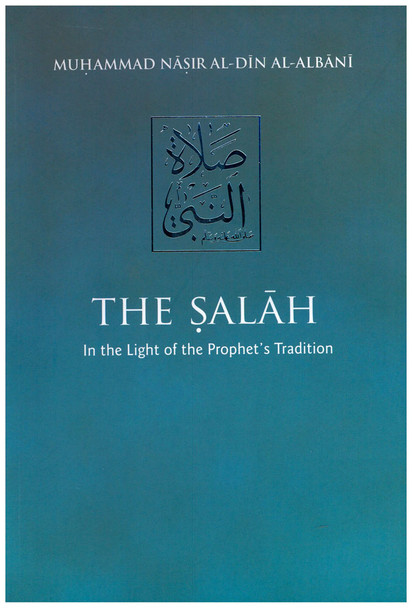The Salah In The Light of the Prophet's Tradition