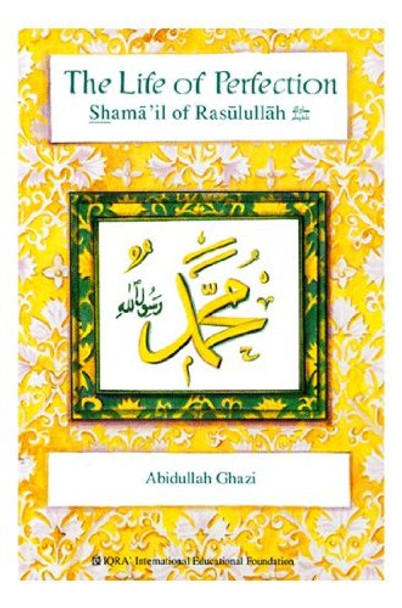 The Life of Perfection Shamail of Rasulullah