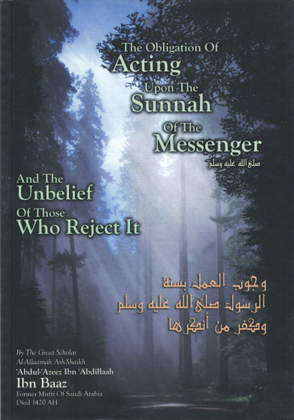 The Obligation Of Acting Upon The Sunnah Of The Messenger And The Unbelief Of Those Who Reject It,9781902727231,