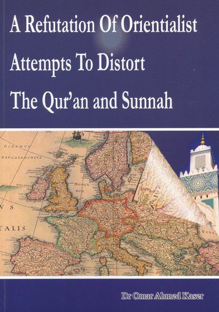 A Refutation of Orientalist Attempts To Distort The Quran and Sunnah