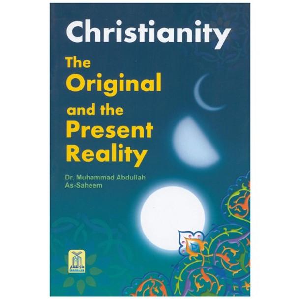 Christianity The Original & Present Reality By Muhammad bin Abdullah