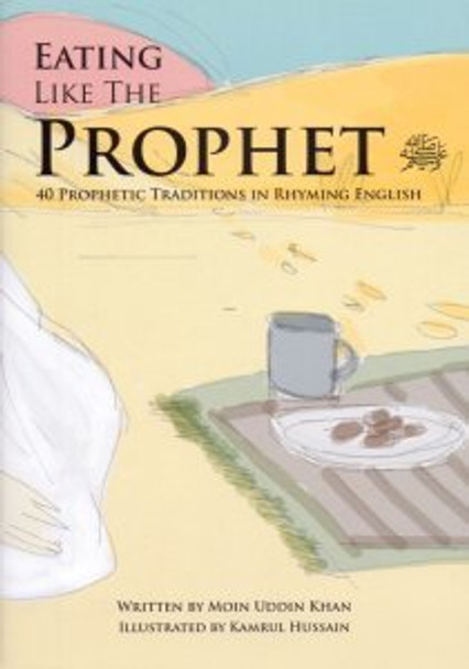Eating Like the Prophet 40 Prophetic Traditions in Poetic English