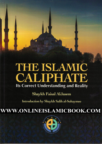 The Islamic Caliphate (Its Correct Understanding And Reality)
