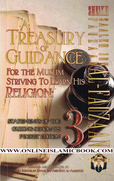 A Treasury of Guidance For the Muslim Striving to Learn his Religion: Sheikh Saaleh Ibn Fauzaan al-Fauzaan: Statements of the Guiding Scholars Pocket ... Guiding Scholars Pocket Editions) (Volume 3)