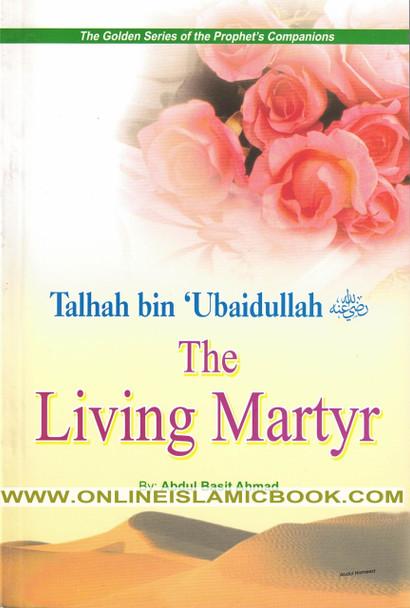 Talhah bin Ubaidullah (R) The Living Martyr