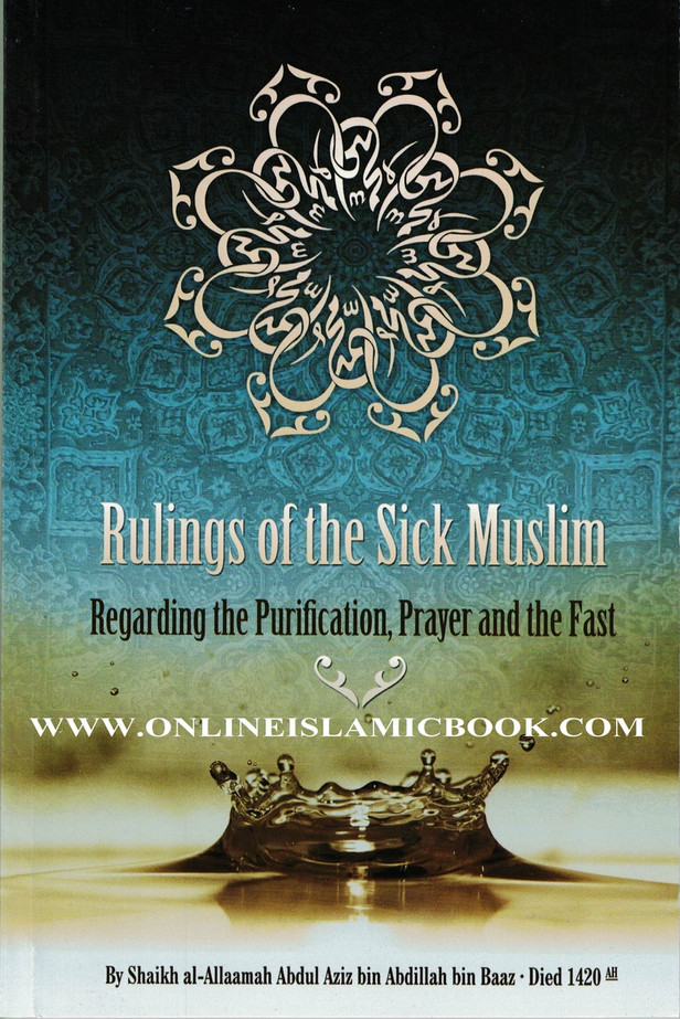 Rulings of the Sick Muslim Regarding the Purification, Prayer and the Fast