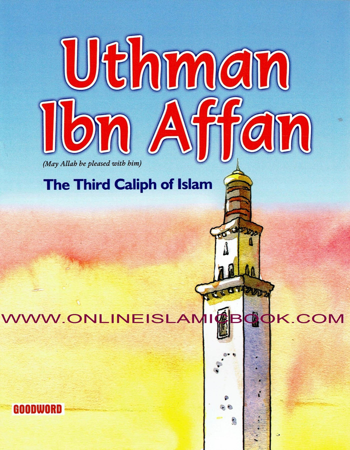 Uthman Ibn Affan - The Third Caliph Of Islam (Children Story Book)