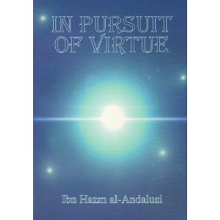In Pursuit of Virtue (Basic teachings) By Ibn Hazm Al-Andalusi