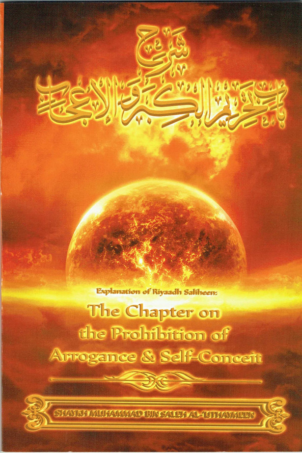 Explanation Of Riyaadh Saliheen: The Chapter on the Prohibition of Arrogance and Self-Conceit,9781628906080,