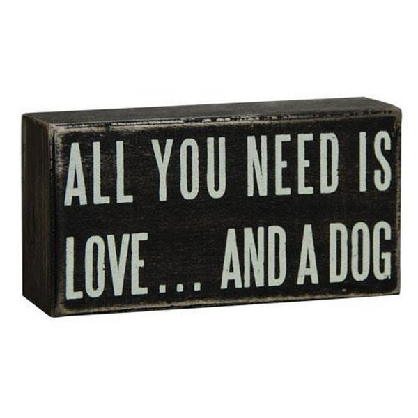 All You Need Dog Sign G16347 By CWI Gifts