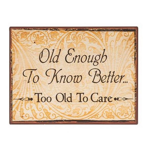 Too Old To Care Distressed Metal Sign G65106 By CWI Gifts