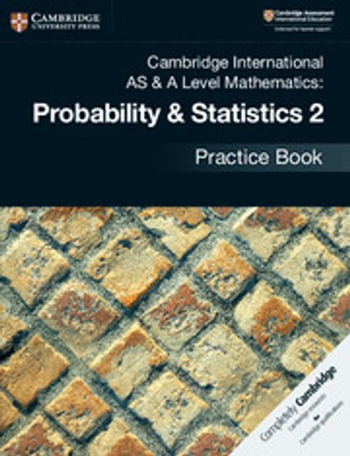Cambridge International AS & A Level Mathematics: Probability & Statistics 2 Practice Book