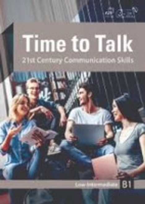 Time to Talk: 21st Century Communication Skills Low Intermediate B1