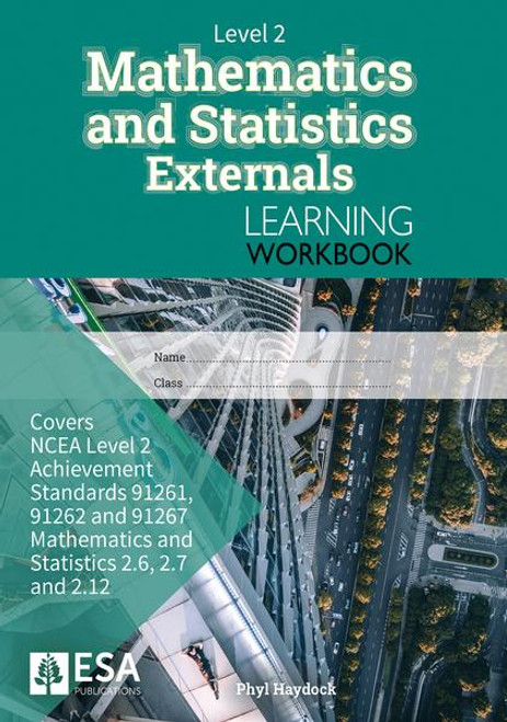 Level 2 Mathematics and Statistics Externals Learning Workbook (new edition)