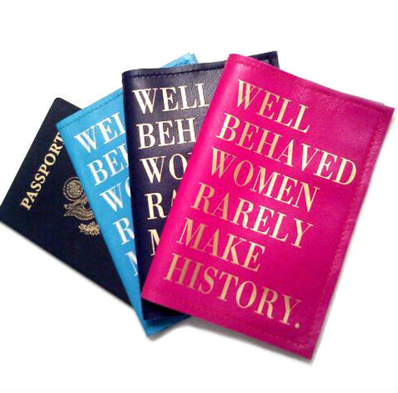 7d930d66a1ab Well Behaved Women Rarely Make History Passport Holder