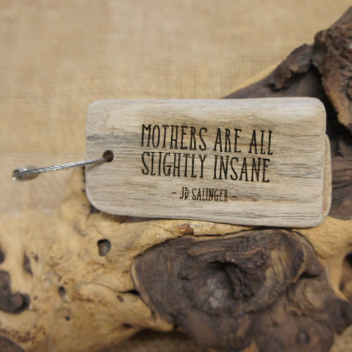 "Engraved Driftwood Keyring - ""Mothers are all Slightly Insane."