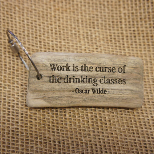 "Engraved Driftwood Keyrings - ""Work is the Curse of the Drinking Classes"""