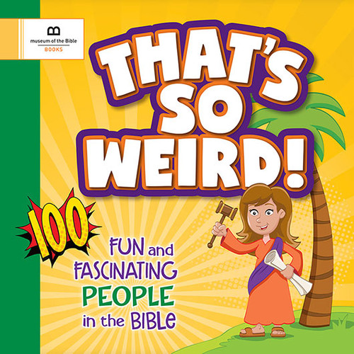 That's So Weird! 100 Fun and Fascinating People in the Bible | Museum of the Bible