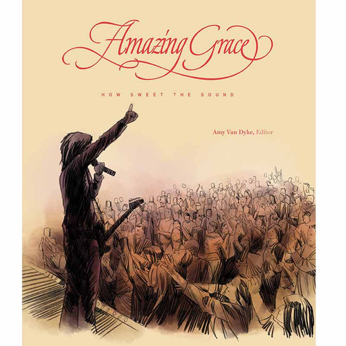 Amazing Grace: How Sweet the Sound by Amy Van Dyke, Exhibition Catalog