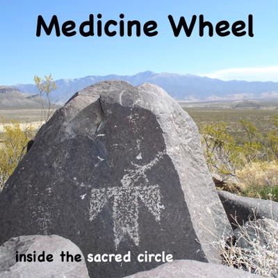 Medicine Wheel Inside the Sacred Circle Meditation